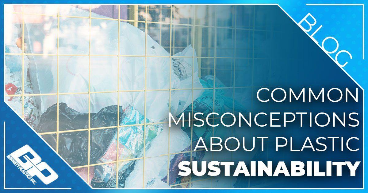 关于塑料可持续性的常见误解|万博ManBetX无法提款Bennett Plastics Inc.