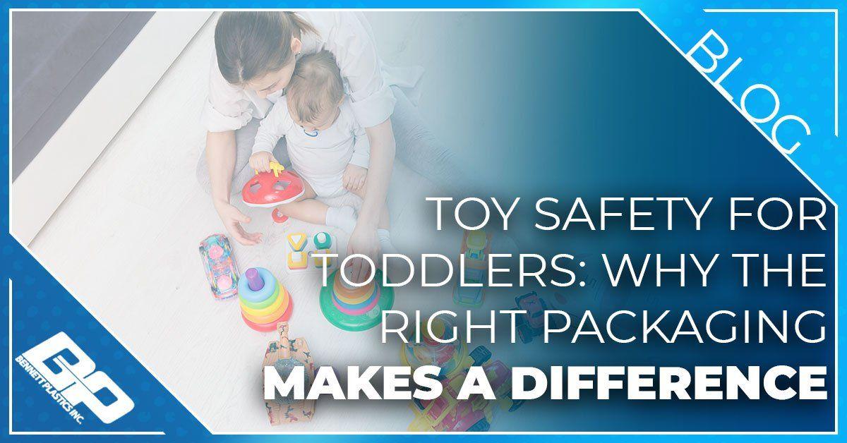 幼儿玩具安全:为什么正确的包装会起作用| Bennett塑料公司。万博ManBetX无法提款