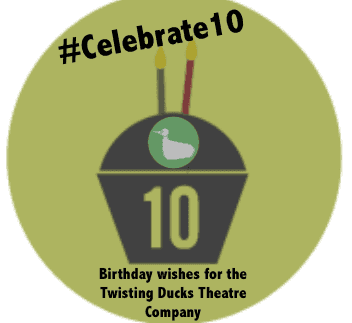 #Celebrate10, Birthday wishes for the twisting ducks theatre company