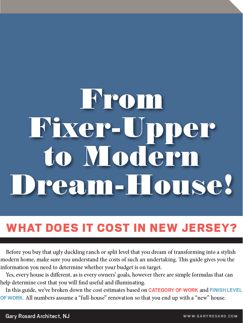 Free Information Guide Reveals: The Simple Formula That Estimates The Cost To Renovate An Ugly Duckling Split Level Or Ranch Into A Modern Home In New Jersey  Before you buy that ugly duckling ranch or split level that you dream of transforming into a stylish modern home, make sure you understand the likely costs. This guide gives you the information you need to determine whether your budget is on target or not.