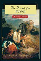 THE TRIUMPH OF FUNGI A ROTTEN HISTORY