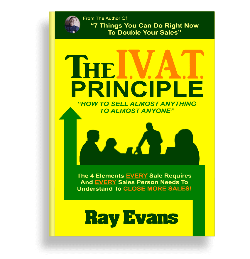 The I.V.A.T. Principle - How To Sell Almost Anything To Almost Anyone