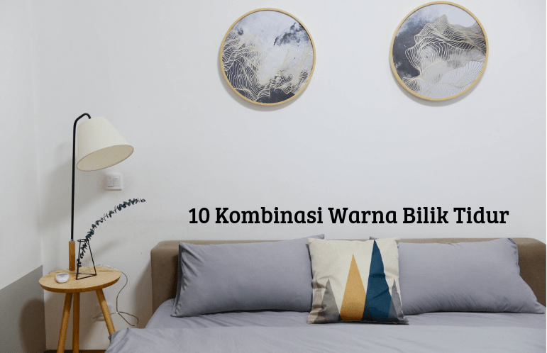 10 Kombinasi Warna Yang Sempurna Untuk Bilik Tidur Anda
