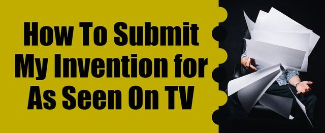 how to submit my invention for as seen on tv
