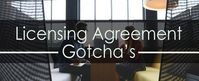 Licensing Agreement Gotchas