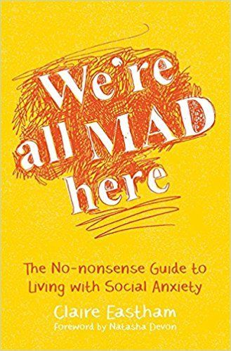 cover of We're All Mad Here: The No-Nonsense Guide to Living with Social Anxiety with a foreword by Natasha Devon