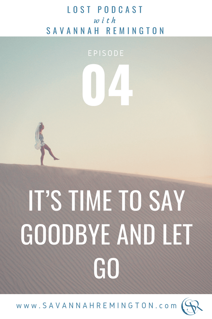Episode 04 : It's Time to Say Goodbye and Let Go