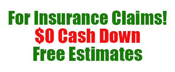 free estimates, $0 cash down on insurance claims
