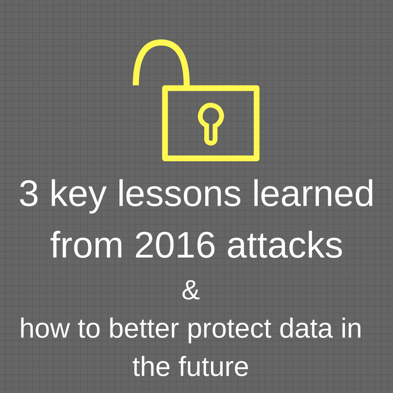3 Lessons learned from 2016 attacks and how to better