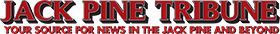 jack pine tribune your souch for news in the pine and