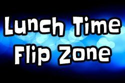 Lunch Time Flip Zone
