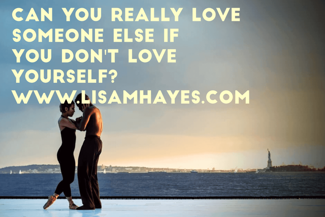 Can You Really Love Anyone Else If You Dont Love Yourself