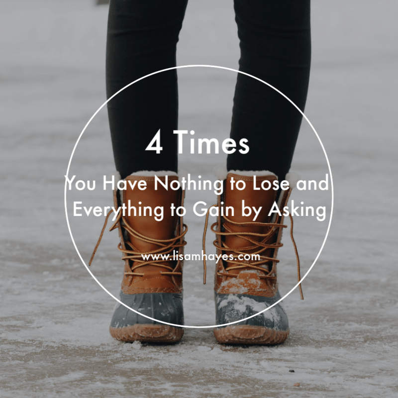 4 Times You Have Nothing To Lose And Everything To Gain By Asking