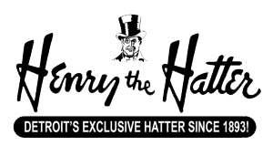 Henry the Hatter. DETROIT S   AMERICAS HATTER SINCE 1893! 58a62d23871
